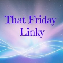 That Friday Linky_zpsue9semno